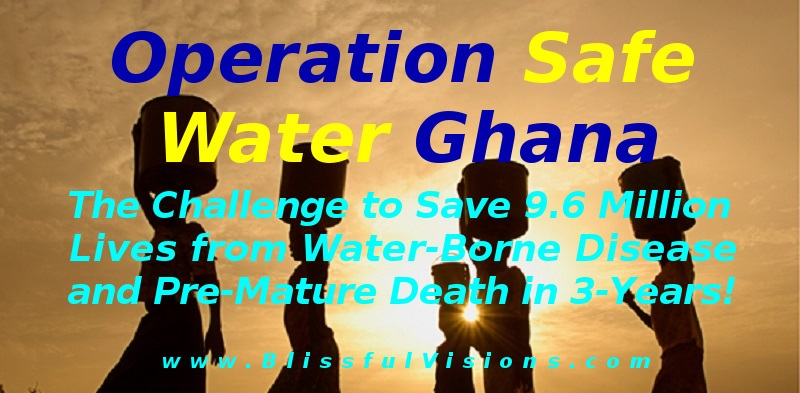 Operation Safe Water Ghana! BlissfulVisions.com