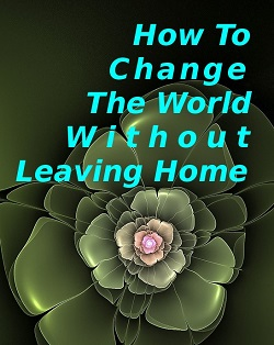 BlissfulVisions.com How To Change the World Without Leaving Home by Amma - The Divine Mother