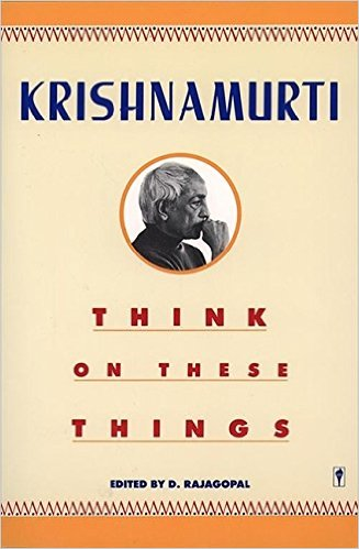 Think on These Things by J.Krishnamurti
