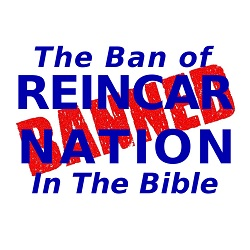 BlissfulVisions.com The Ban of Reincarnation in the Bible