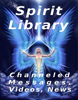 Spirit Library: Channeled Messages from Various Sources