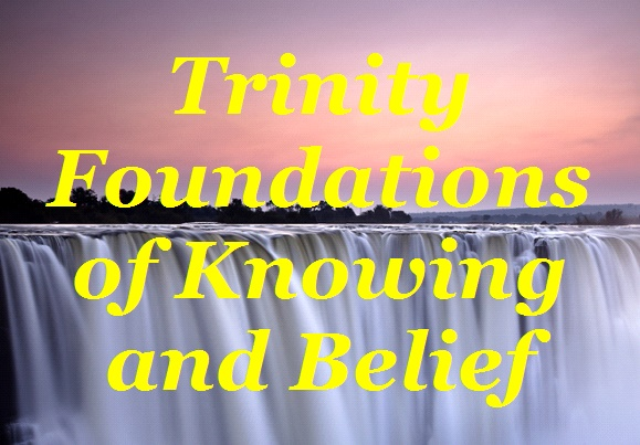 BlissfulVisions.com Trinity Foundations of Knowing and Belief by Dennis Shipman!